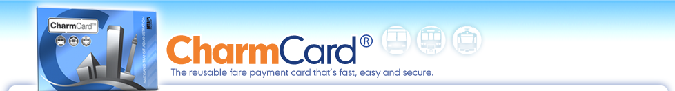 CharmCard: The reusable fare payment card that's fast, easy and secure.